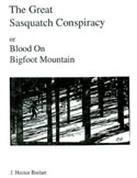 The Great Sasquatch Conspiracy: Blood on Bigfoot Mountain by J. Hector Beelart