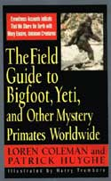 The Field Guide to Bigfoot, Yeti and Other Mystery Primates Worldwide by Loren Coleman, Patrick Huyghe, Harry Trumbore